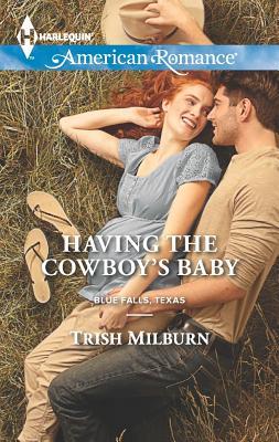 Having the Cowboy's Baby (Harlequin American Romance), Trish Milburn