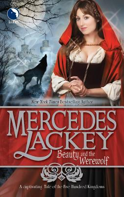 Beauty and the Werewolf (A Tale of the Five Hundred Kingdoms), Mercedes Lackey