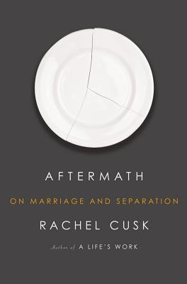 Aftermath: On Marriage and Separation, Rachel Cusk