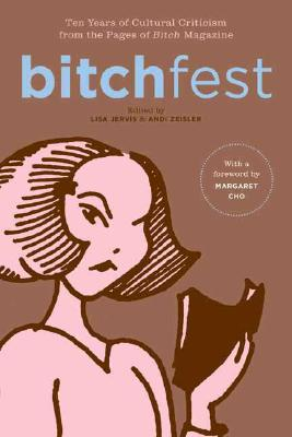 Image for BITCHfest: Ten Years of Cultural Criticism from the Pages of Bitch Magazine