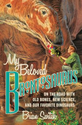 Image for My Beloved Brontosaurus: On The Road With Old Bones, New Science, And Our Favorite Dinosaurs