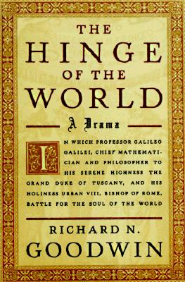 Image for The Hinge of the World: In Which Professor Galileo Galilei, Chief Mathematician and Philosopher to His Serene Highness the Grand Duke of Tuscany, and His Holiness Urban VIII