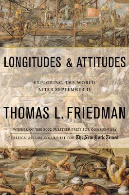 Longitudes and Attitudes: Exploring the World After September 11, Thomas L. Friedman