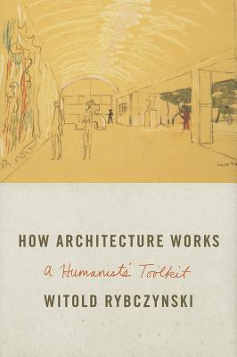 Image for How Architecture Works: A Humanist's Toolkit