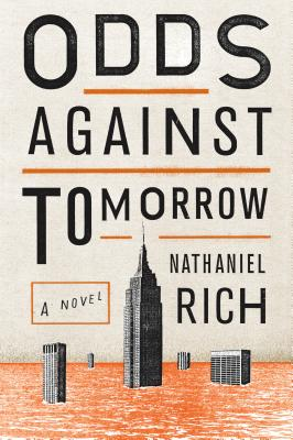 Odds Against Tomorrow: A Novel, Rich, Nathaniel