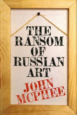 The Ransom of Russian Art, McPhee, John