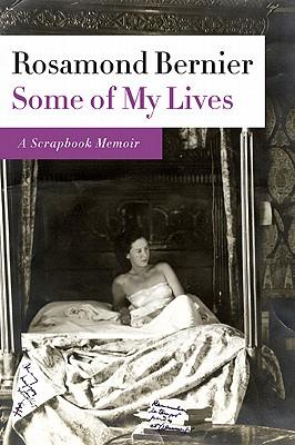 SOME OF MY LIVES A SCRAPBOOK MEMOIR, BERNIER, ROSAMOND