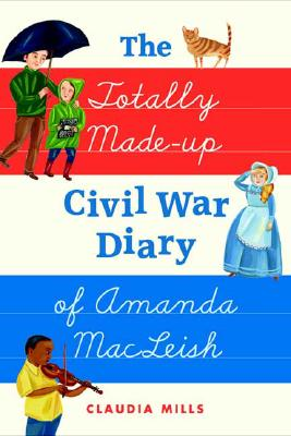 Image for The Totally Made-up Civil War Diary of Amanda MacLeish