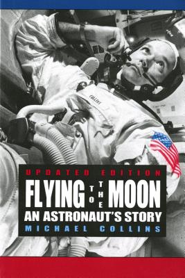"Flying to the Moon: An Astronaut's Story, ""Collins, Michael"""