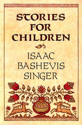 """Stories for Children, """"Singer, Isaac Bashevis"""""""