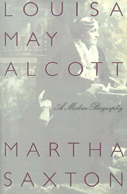 LOUISA MAY ALCOTT: A MODERN BIOGRAPHY, ALCOTT - SAXTON