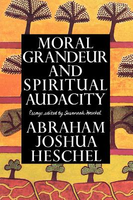Moral Grandeur and Spiritual Audacity: Essays, ABRAHAM JOSHUA HESCHEL