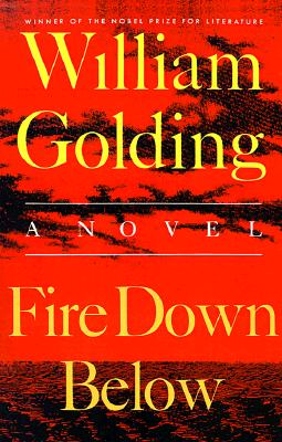 Fire Down Below: A Novel (To the End of the Earth), Golding, William