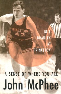 Image for A Sense of Where You Are: Bill Bradley at Princeton