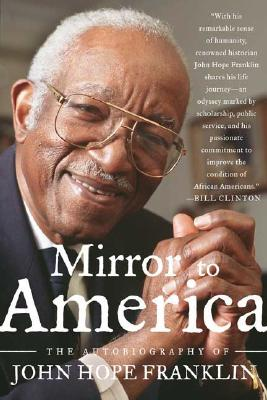 Mirror to America: The Autobiography of John Hope Franklin, Franklin, John Hope