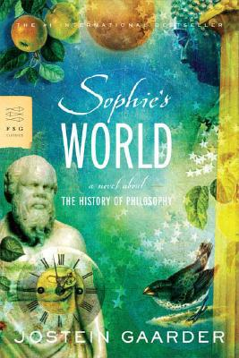Sophie's World: A Novel About the History of Philosophy (FSG Classics), Jostein Gaarder