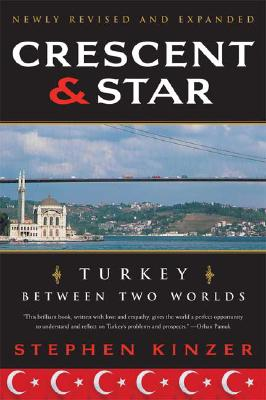 Crescent and Star: Turkey Between Two Worlds, Kinzer, Stephen
