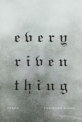 Every Riven Thing: Poems, Christian Wiman