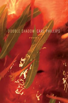 Double Shadow: Poems, Phillips, Carl