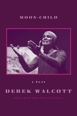 MOON-CHILD : A PLAY, DEREK WALCOTT