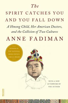 Image for The Spirit Catches You and You Fall Down: A Hmong Child, Her American Doctors, and the Collision of Two Cultures (FSG Classics) by Anne Fadiman (2012-04-24)