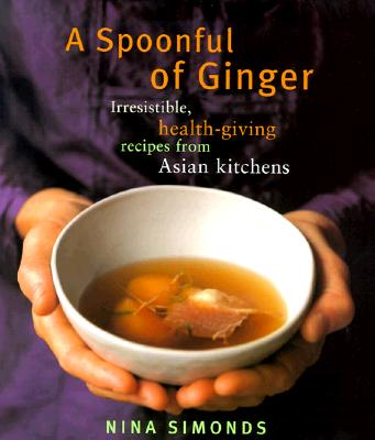 Image for A Spoonful of Ginger : Irresistible Health-Giving Recipes from Asian Kitchens