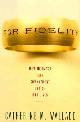 Image for For Fidelity: How Intimacy and Commitment Enrich Our Lives