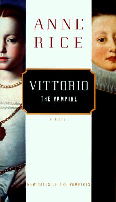 Vittorio the Vampire: New Tales of the Vampires, Rice, Anne