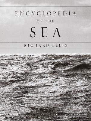 ENCYCLOPEDIA OF THE SEA, RICHARD ELLIS