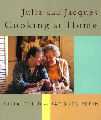 Julia And Jacques Cooking At Home, Child, Julia; Pepin, Jacques