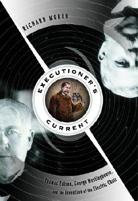 Image for Executioner's Current: Thomas Edison, George Westinghouse, and the Invention of the Electric Chair