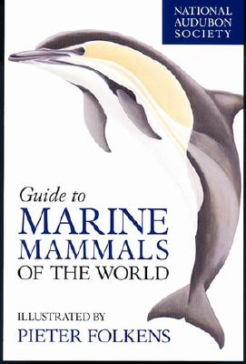 National Audubon Society Guide to Marine Mammals of the World (National Audubon Society Field Guides (Hardcover)), Brent S. Stewart; Phillip J. Clapham; James A. Powell