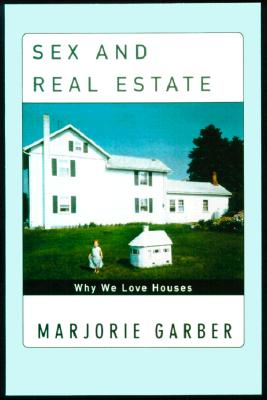 Image for Sex and Real Estate: Why We Love Houses