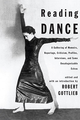 Image for Reading Dance: A Gathering of Memoirs, Reportage, Criticism, Profiles, Interviews, and Some Uncategorizable Extras