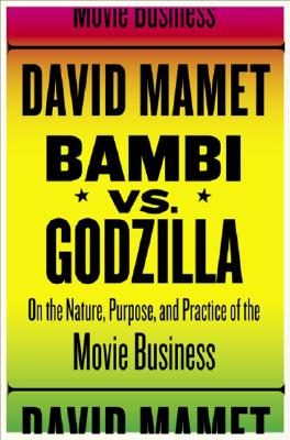 Image for Bambi vs. Godzilla: On the Nature, Purpose, and Practice of the Movie Business
