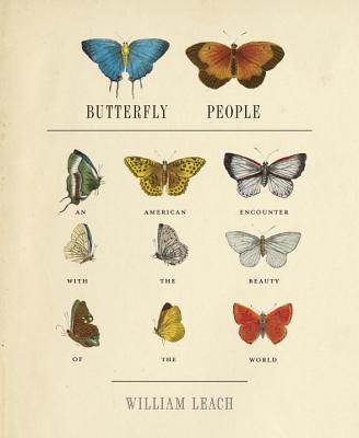 Butterfly People: An American Encounter with the Beauty of the World, Leach, William R.