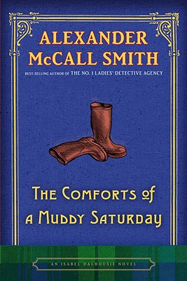 The Comforts of a Muddy Saturday: An Isabel Dalhousie Novel (Isabel Dalhousie Mysteries), Alexander Mccall Smith