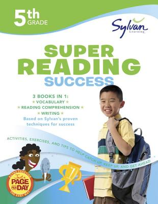 5th Grade Super Reading Success: Activities, Exercises, and Tips to Help Catch Up, Keep Up, and Get Ahead (Sylvan Language Arts Super Workbooks), Sylvan Learning