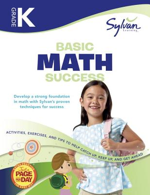 Kindergarten Basic Math Success: Activities, Exercises, and Tips to Help Catch Up, Keep Up, and Get Ahead (Sylvan Math Workbooks), Sylvan Learning