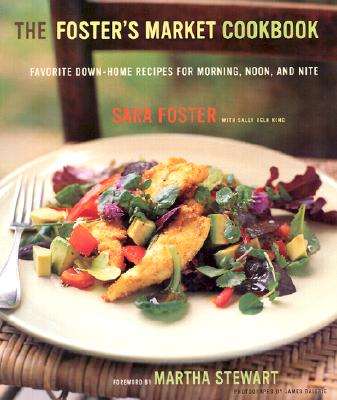 FOSTER'S MARKET COOKBOOK: FAVORITE RECIPES FOR MORNING, NOON, AND NIGHT, FOSTER, SARA