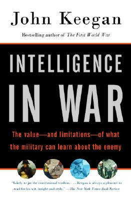 Image for Intelligence in War: The value--and limitations--of what the military can learn about the enemy