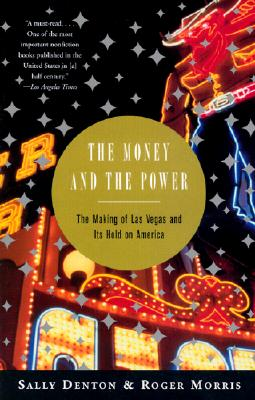 Image for The Money and the Power: The Making of Las Vegas and Its Hold on America