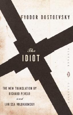 The Idiot, FYODOR DOSTOEVSKY, RICHARD PEVEAR (TRANS.), LARISSA VOLOKHONSKY