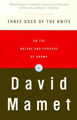Three Uses of the Knife: On the Nature and Purpose of Drama, Mamet, David