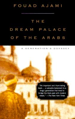 DREAM PALACE OF THE ARABS, THE A GENERATION'S ODYSSEY, AJAMI, FOUAD