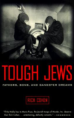"""Tough Jews : Fathers, Sons, and Gangster Dreams"", ""Cohen, Rich"""