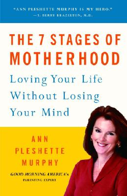 Image for 7 Stages Of Motherhood : Making The Most Of Your Life As A Mom