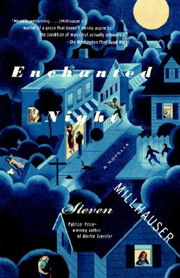 Enchanted Night: A Novella, Steven Millhauser