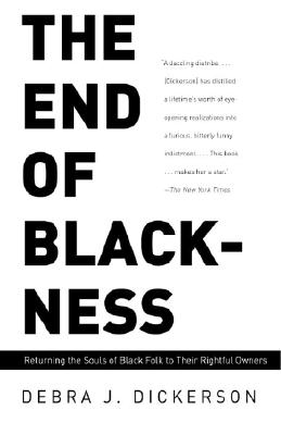 END OF BLACKNESS, DEBRA DICKERSON