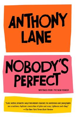 Nobody's Perfect: Writings from The New Yorker, Anthony Lane